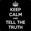 Keep Calm and Tell The Truth