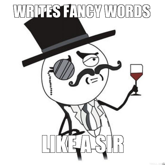 Trying to write fancy words, like a sir.