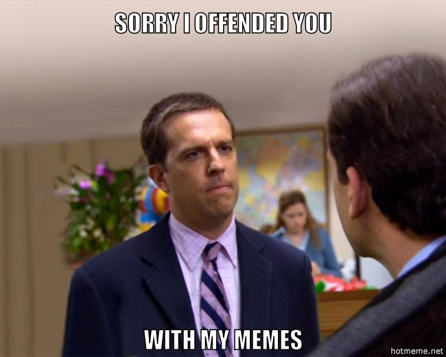 I offended you ?