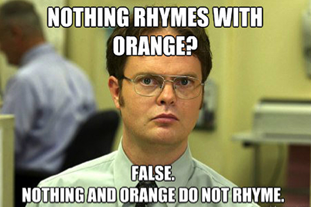 Nothing rhymes with orange.