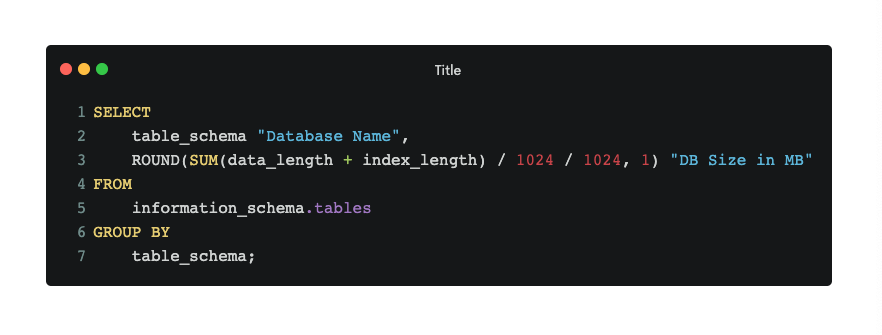 "SELECT 	table_schema ""Database Name"", 	ROUND(SUM(data_length + index_length) / 1024 / 1024, 1) ""DB Size in MB"" FROM 	information_schema.tables GROUP BY 	table_schema;"